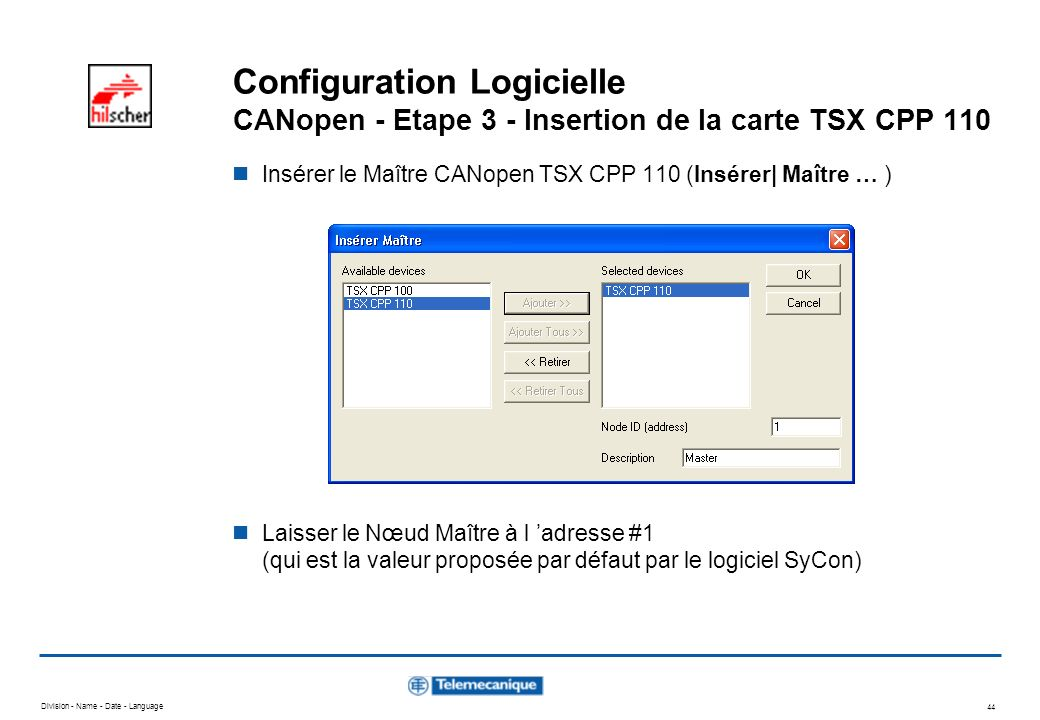 Division - Name - Date - Language 44 Configuration Logicielle CANopen - Etape 3 - Insertion de la carte TSX CPP 110 Insérer le Maître CANopen TSX CPP