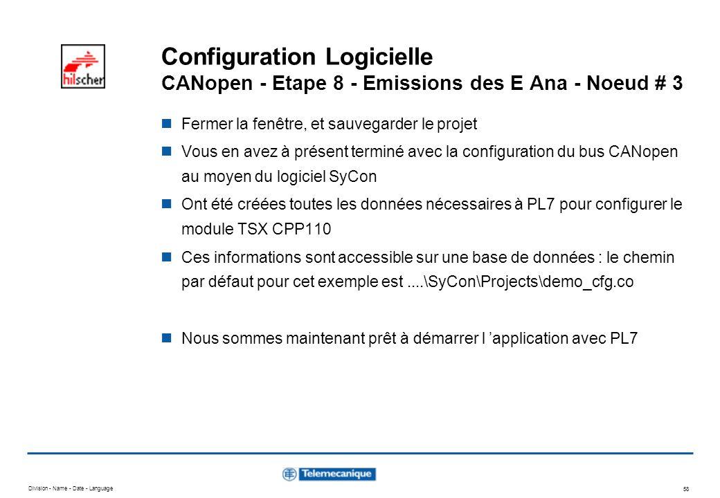 Division - Name - Date - Language 58 Configuration Logicielle CANopen - Etape 8 - Emissions des E Ana - Noeud # 3 Fermer la fenêtre, et sauvegarder le