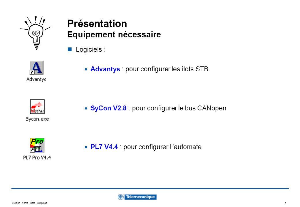 Division - Name - Date - Language 6 Présentation Equipement nécessaire Logiciels : Advantys : pour configurer les îlots STB SyCon V2.8 : pour configur