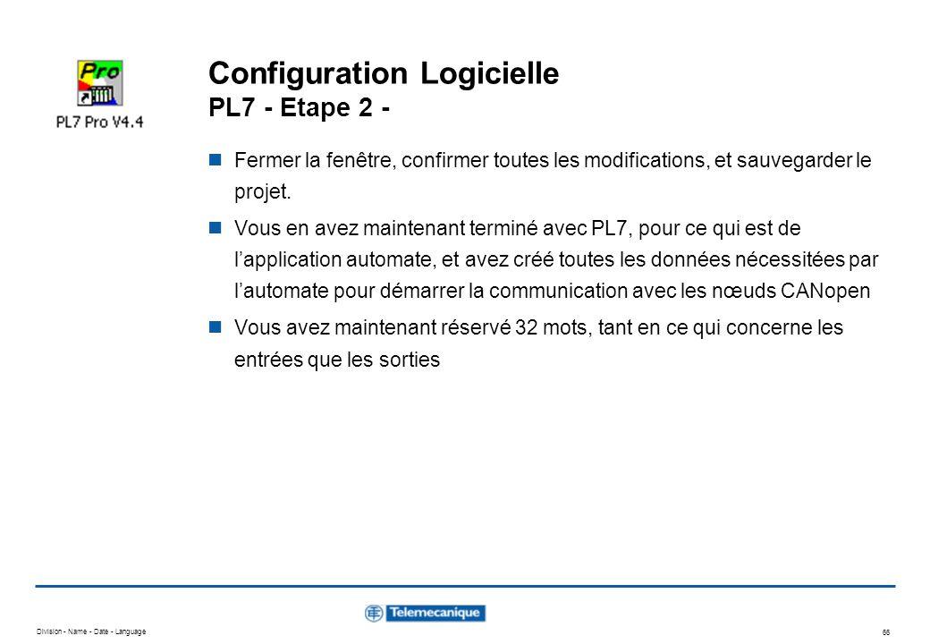Division - Name - Date - Language 66 Configuration Logicielle PL7 - Etape 2 - Fermer la fenêtre, confirmer toutes les modifications, et sauvegarder le
