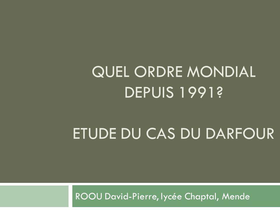 QUEL ORDRE MONDIAL DEPUIS 1991? ETUDE DU CAS DU DARFOUR ROOU David-Pierre, lycée Chaptal, Mende