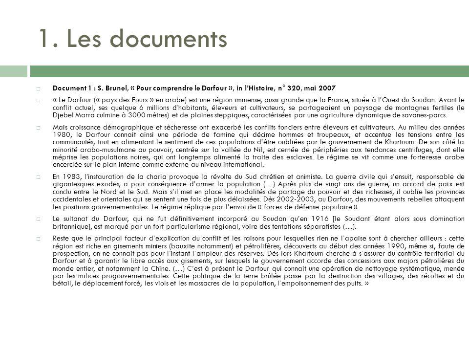1. Les documents Document 1 : S. Brunel, « Pour comprendre le Darfour », in lHistoire, n° 320, mai 2007 « Le Darfour (« pays des Fours » en arabe) est