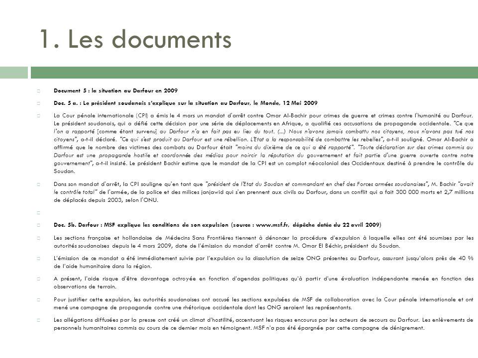1. Les documents Document 5 : la situation au Darfour en 2009 Doc. 5 a. : Le président soudanais sexplique sur la situation au Darfour, le Monde, 12 M