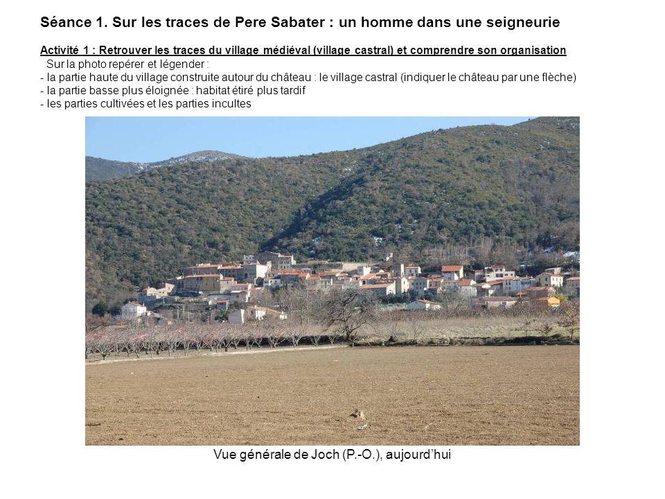 Séance 1. Sur les traces de Pere Sabater : un homme dans une seigneurie Activité 1 : Retrouver les traces du village médiéval (village castral) et com