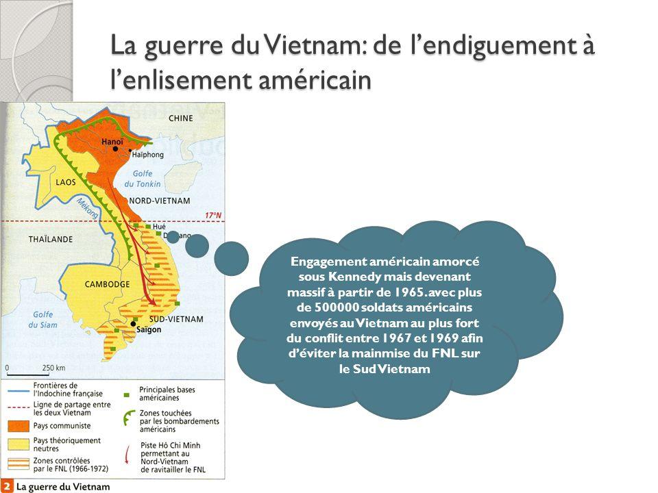 La guerre du Vietnam: de lendiguement à lenlisement américain Engagement américain amorcé sous Kennedy mais devenant massif à partir de 1965. avec plu