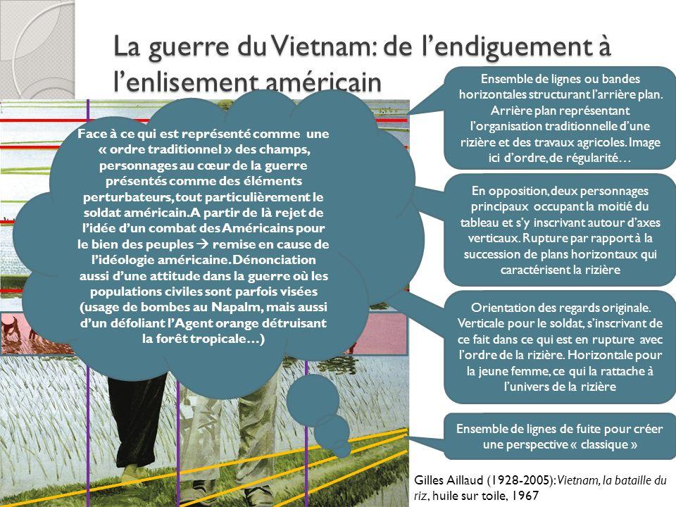 La guerre du Vietnam: de lendiguement à lenlisement américain Gilles Aillaud (1928-2005): Vietnam, la bataille du riz, huile sur toile, 1967 Ensemble