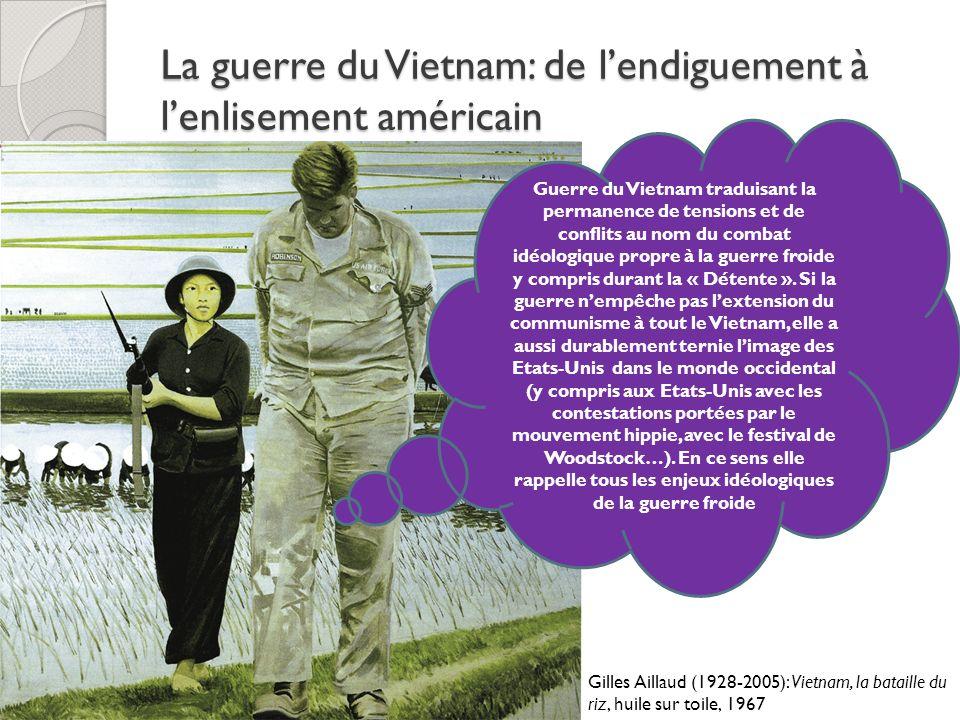 La guerre du Vietnam: de lendiguement à lenlisement américain Gilles Aillaud (1928-2005): Vietnam, la bataille du riz, huile sur toile, 1967 Guerre du