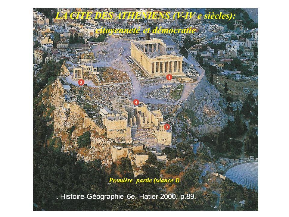LA CITE DES ATHENIENS (V-IV e siècles): citoyenneté et démocratie. Histoire-Géographie 6e, Hatier 2000, p.89. Première partie (séance I)