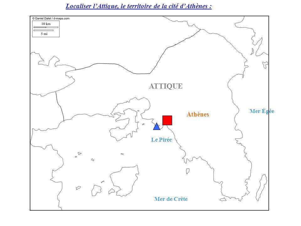 Localiser lAttique, le territoire de la cité dAthènes : Athènes Le Pirée ATTIQUE Mer Égée Mer de Crète