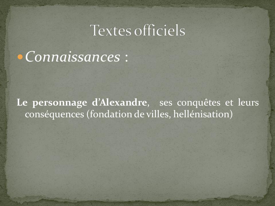 Connaissances : Le personnage dAlexandre, ses conquêtes et leurs conséquences (fondation de villes, hellénisation)
