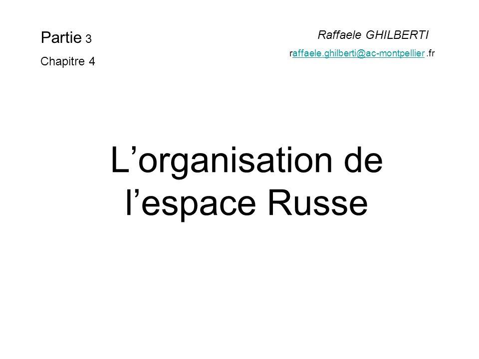 Lorganisation de lespace Russe Partie 3 Chapitre 4 Raffaele GHILBERTI raffaele.ghilberti@ac-montpellier.fraffaele.ghilberti@ac-montpellier