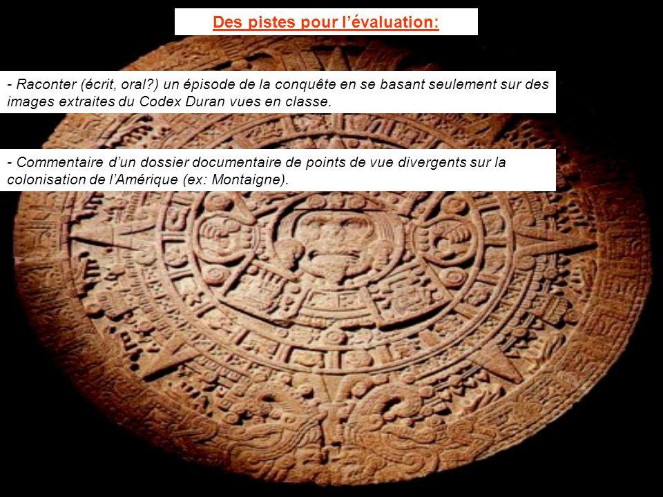 Des pistes pour lévaluation: - Raconter (écrit, oral?) un épisode de la conquête en se basant seulement sur des images extraites du Codex Duran vues e