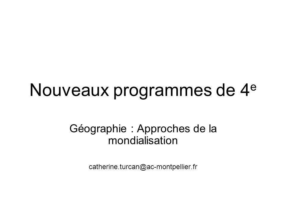 Nouveaux programmes de 4 e Géographie : Approches de la mondialisation catherine.turcan@ac-montpellier.fr