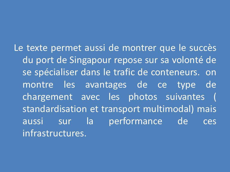 Le texte permet aussi de montrer que le succès du port de Singapour repose sur sa volonté de se spécialiser dans le trafic de conteneurs. on montre le