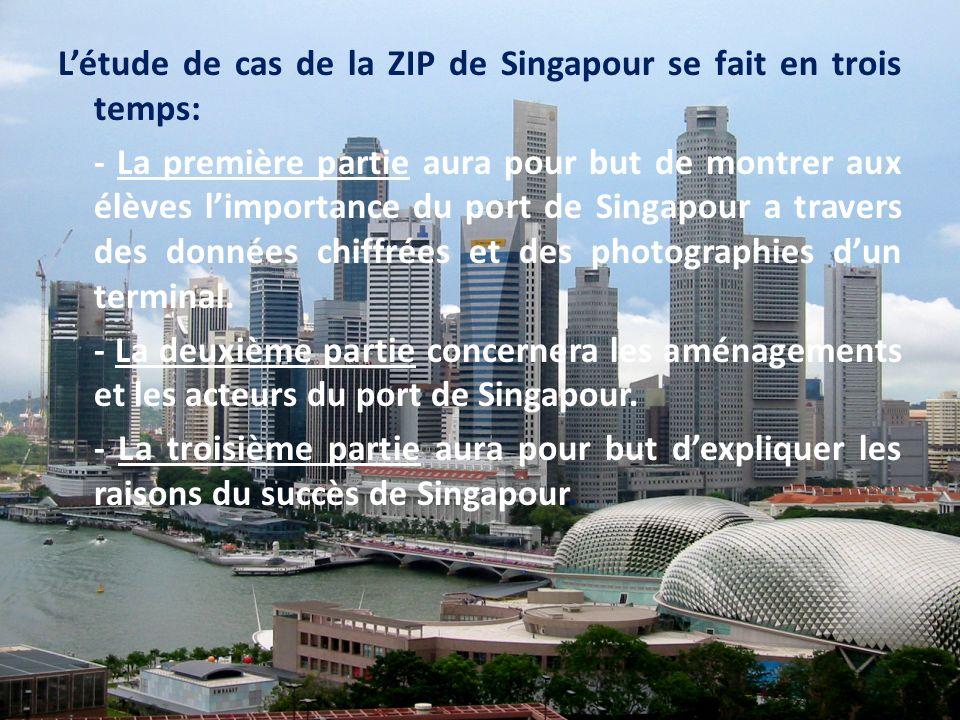 Létude de cas de la ZIP de Singapour se fait en trois temps: - La première partie aura pour but de montrer aux élèves limportance du port de Singapour