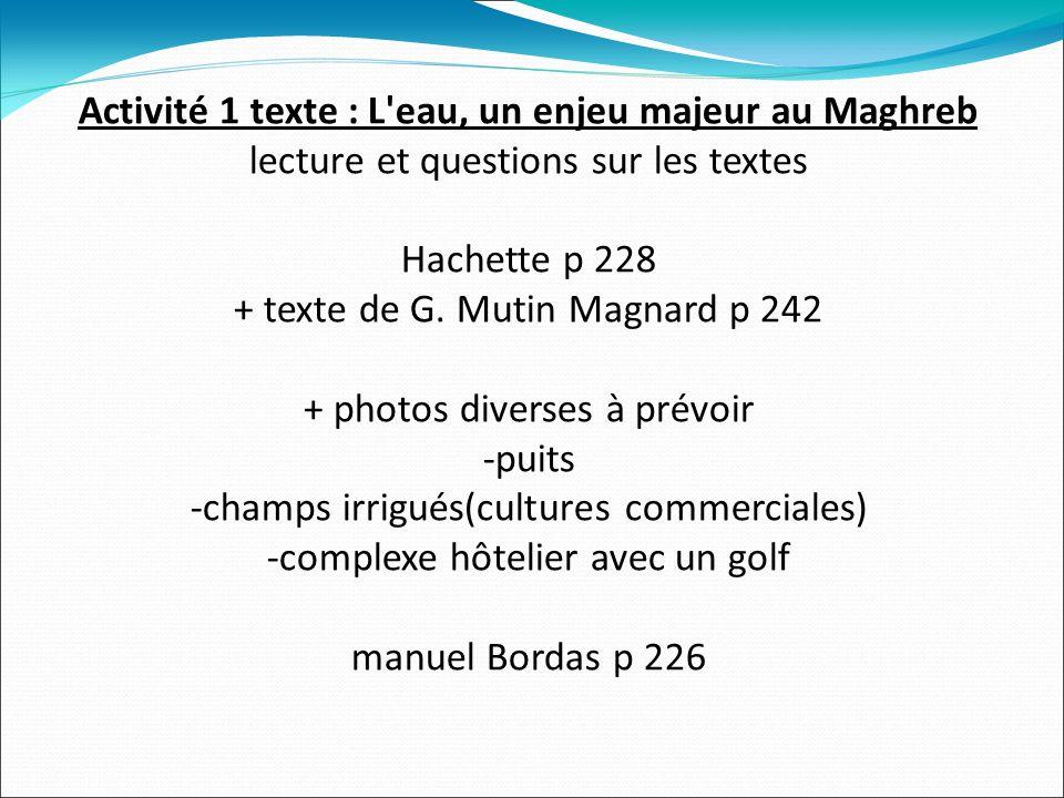 Activité 1 texte : L eau, un enjeu majeur au Maghreb lecture et questions sur les textes Hachette p 228 + texte de G.