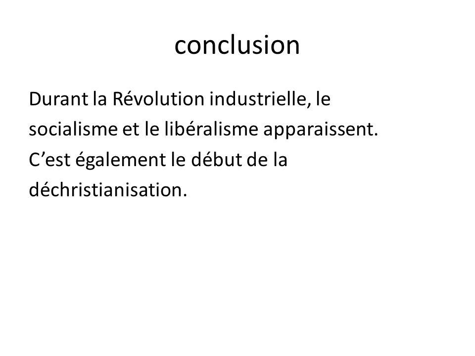 conclusion Durant la Révolution industrielle, le socialisme et le libéralisme apparaissent.