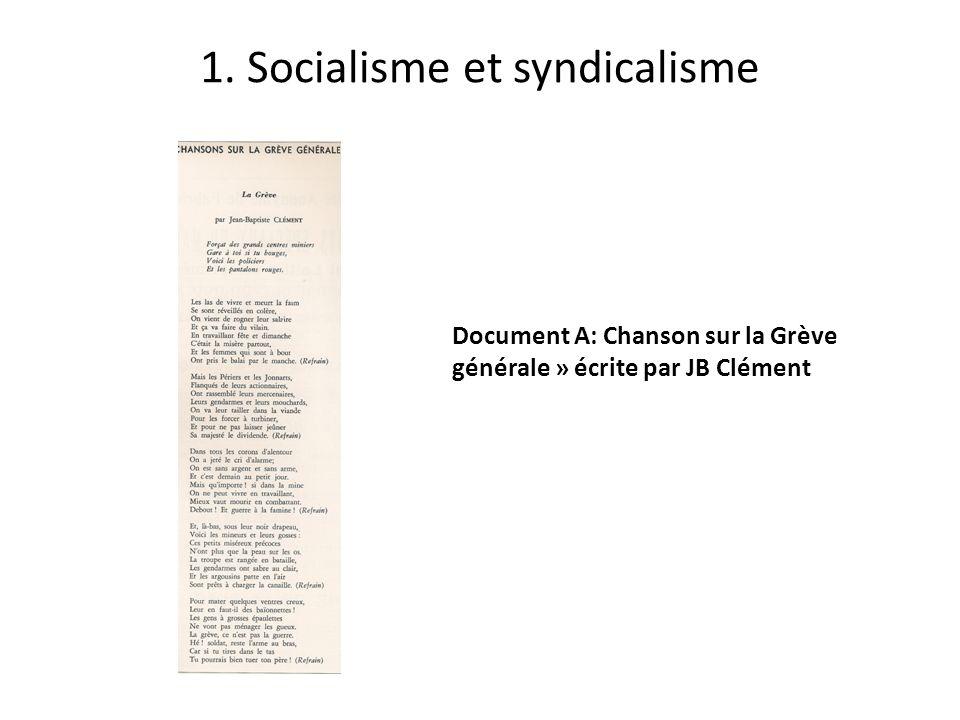 1. Socialisme et syndicalisme Document A: Chanson sur la Grève générale » écrite par JB Clément