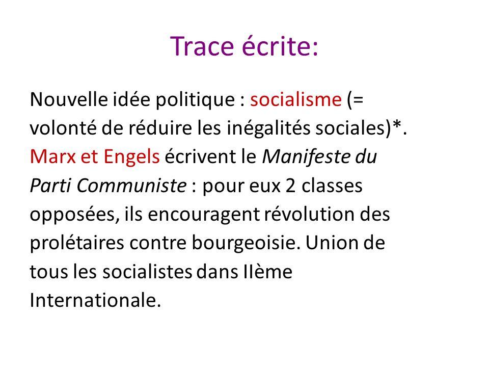 Trace écrite: Nouvelle idée politique : socialisme (= volonté de réduire les inégalités sociales)*.
