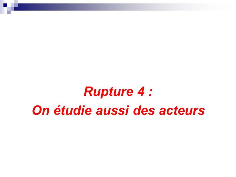Rupture 4 : On étudie aussi des acteurs