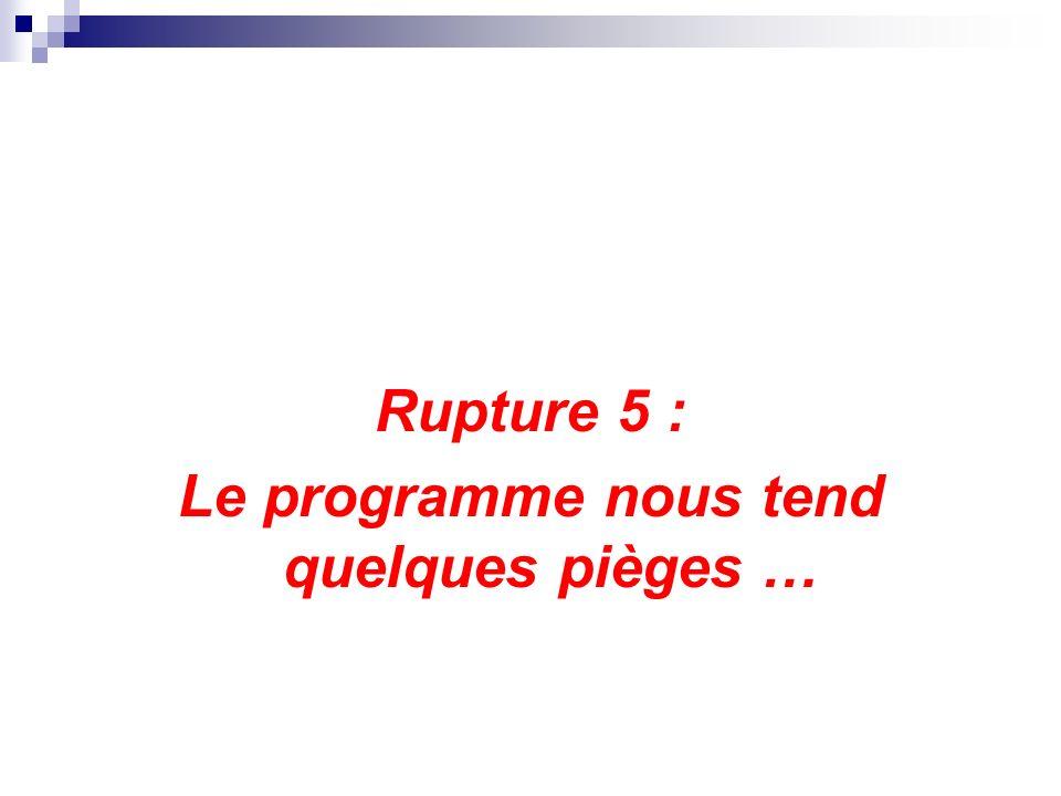 Rupture 5 : Le programme nous tend quelques pièges …