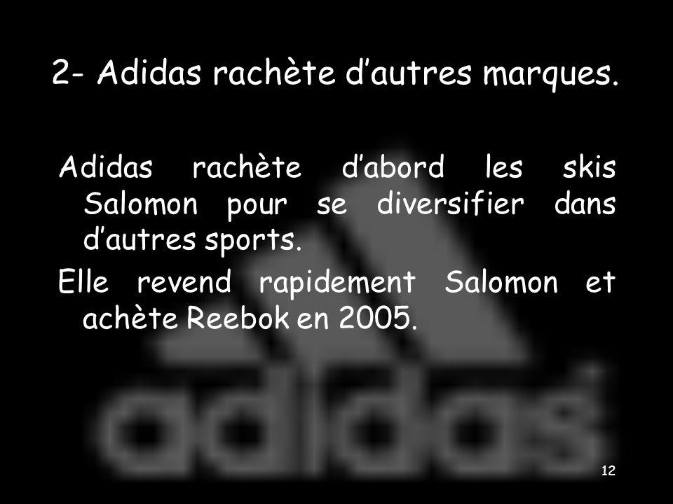 2- 11 Adidas avale Reebok « Adidas, numéro un européen et numéro deux mondial des équipements sportifs, a défié hier son grand rival Nike en annonçant