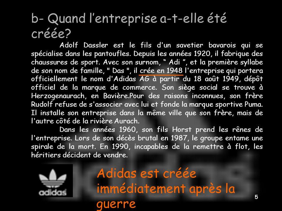 4 a- Quel est le créateur dAdidas? Adolf Dassler est le fils d'un savetier bavarois qui se spécialise dans les pantoufles. Depuis les années 1920, il
