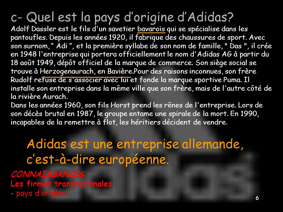 5 b- Quand lentreprise a-t-elle été créée? Adolf Dassler est le fils d'un savetier bavarois qui se spécialise dans les pantoufles. Depuis les années 1