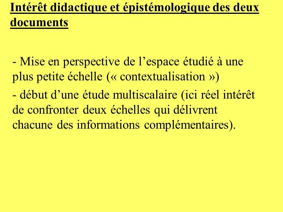 Intérêt didactique et épistémologique des deux documents - Mise en perspective de lespace étudié à une plus petite échelle (« contextualisation ») - d