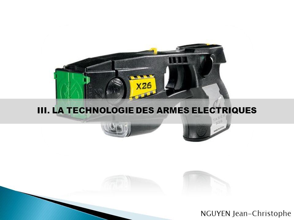 III. LA TECHNOLOGIE DES ARMES ELECTRIQUES NGUYEN Jean-Christophe