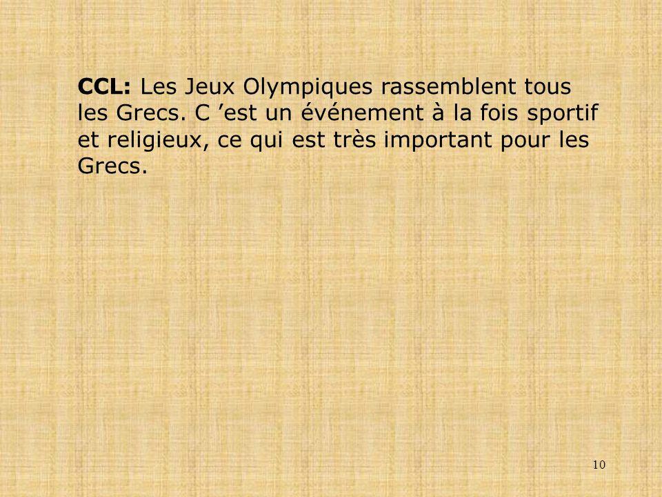 10 CCL: Les Jeux Olympiques rassemblent tous les Grecs. C est un événement à la fois sportif et religieux, ce qui est très important pour les Grecs.