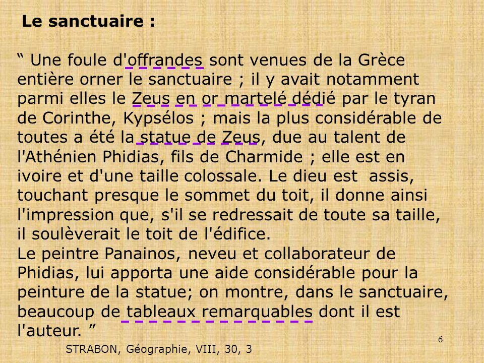 6 Le sanctuaire : Une foule d'offrandes sont venues de la Grèce entière orner le sanctuaire ; il y avait notamment parmi elles le Zeus en or martelé d