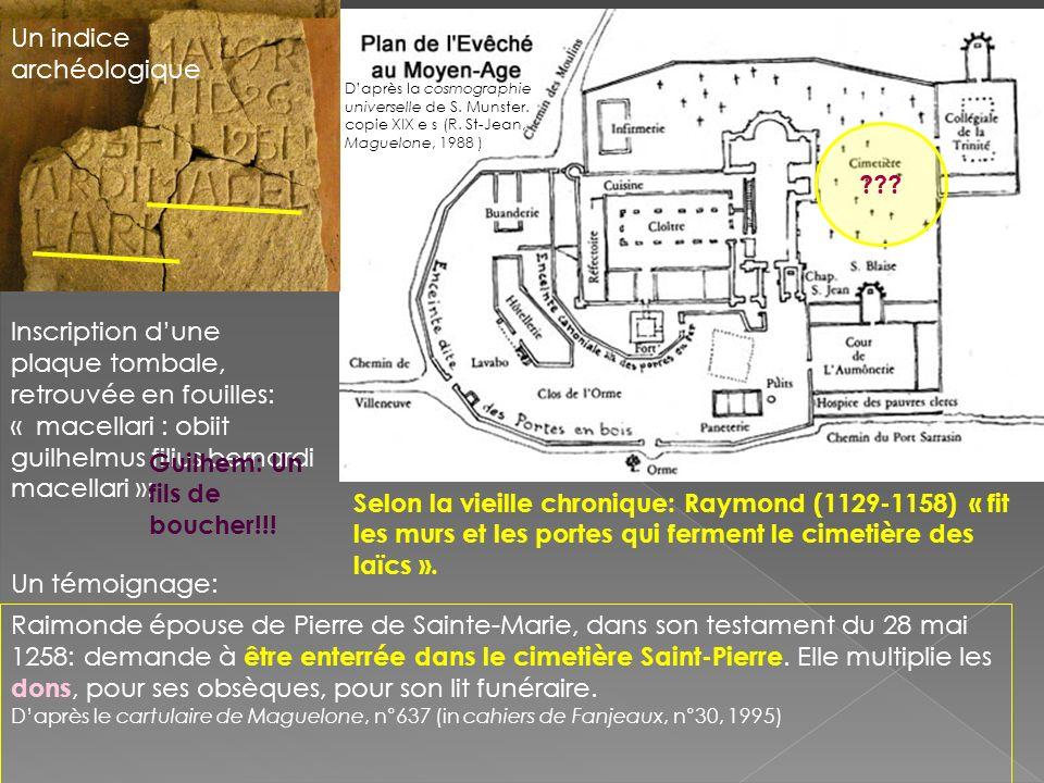 Daprès la cosmographie universelle de S. Munster. copie XIX e s (R. St-Jean, Maguelone, 1988 ) Selon la vieille chronique: Raymond (1129-1158) « fit l