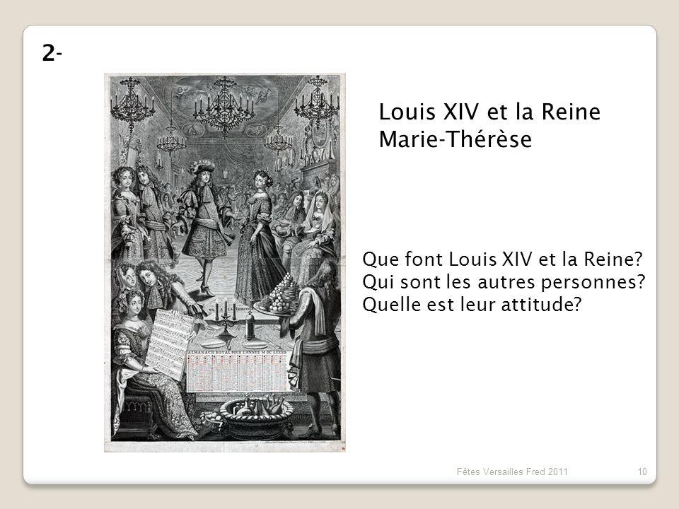 2- Louis XIV et la Reine Marie-Thérèse 10 Fêtes Versailles Fred 2011 Que font Louis XIV et la Reine? Qui sont les autres personnes? Quelle est leur at