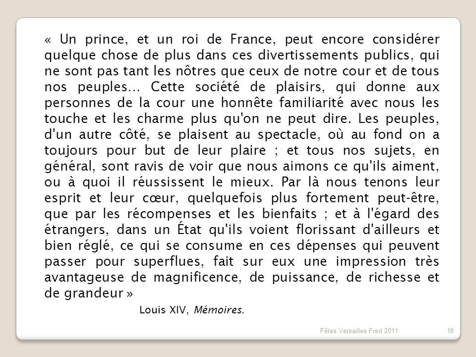 « Un prince, et un roi de France, peut encore considérer quelque chose de plus dans ces divertissements publics, qui ne sont pas tant les nôtres que c