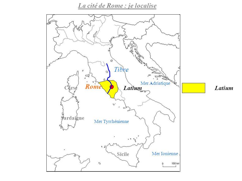 La cité de Rome : je localise Rome Tibre Latium Mer Adriatique Mer Ionienne Mer Tyrrhénienne Corse Sardaigne Sicile