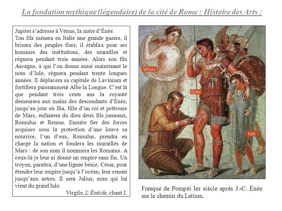La fondation mythique (légendaire) de la cité de Rome : Histoire des Arts : Jupiter sadresse à Vénus, la mère dÉnée. Ton fils mènera en Italie une gra