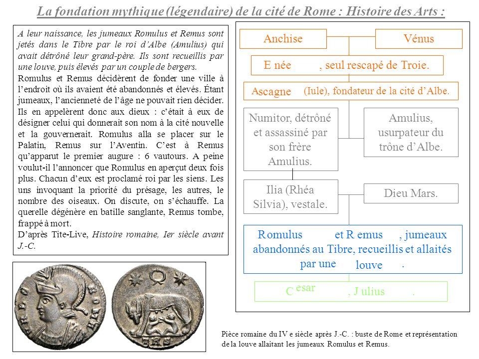 La fondation mythique (légendaire) de la cité de Rome : Histoire des Arts : AnchiseVénus E, seul rescapé de Troie. A (Iule), fondateur de la cité dAlb