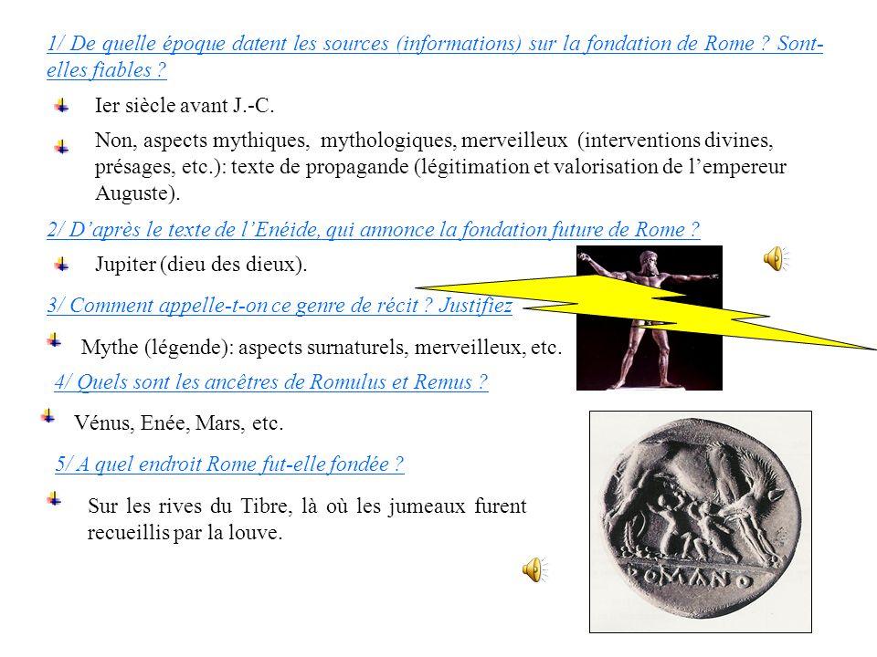5/ A quel endroit Rome fut-elle fondée ? 1/ De quelle époque datent les sources (informations) sur la fondation de Rome ? Sont- elles fiables ? Ier si
