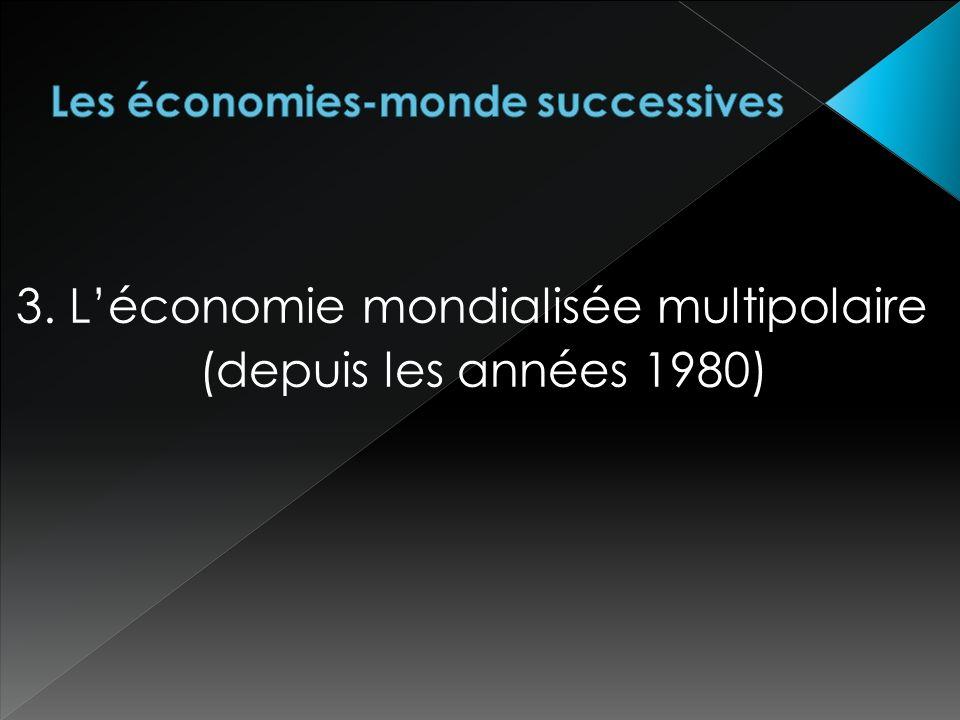 3. Léconomie mondialisée multipolaire (depuis les années 1980)