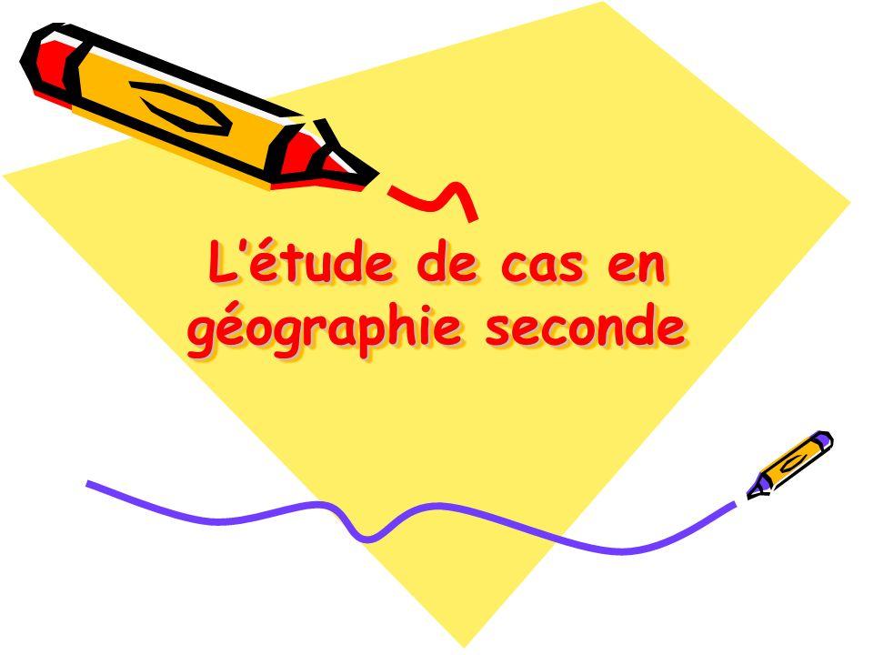 Létude de cas en géographie seconde