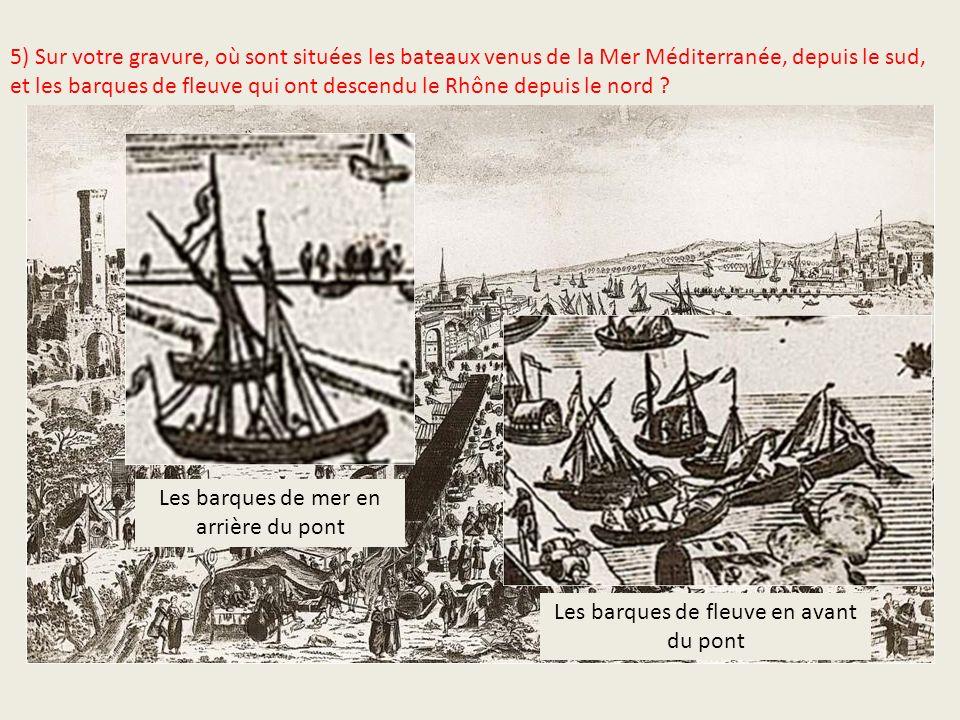5) Sur votre gravure, où sont situées les bateaux venus de la Mer Méditerranée, depuis le sud, et les barques de fleuve qui ont descendu le Rhône depu