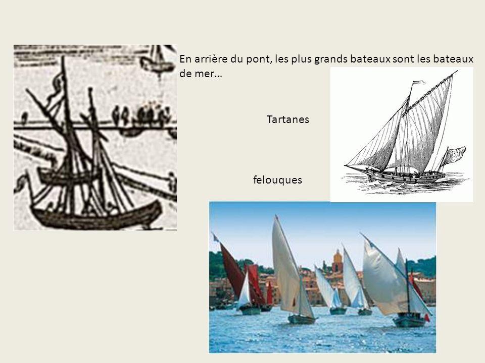 En arrière du pont, les plus grands bateaux sont les bateaux de mer… Tartanes felouques