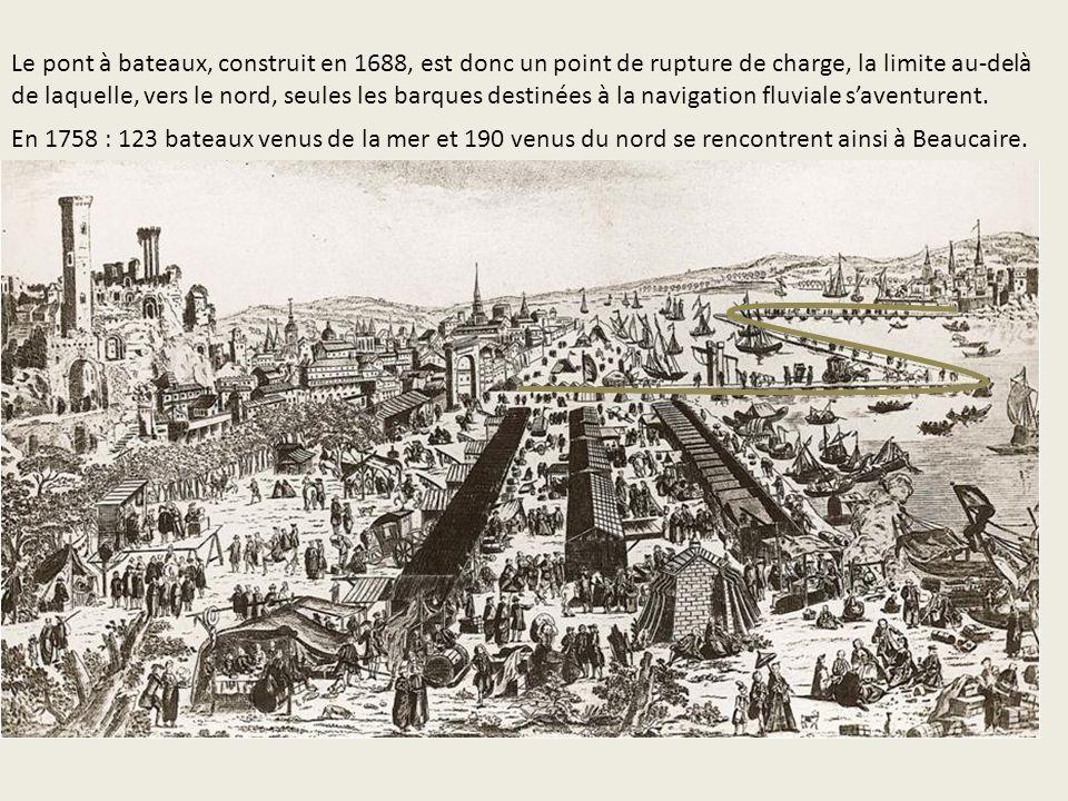 En 1758 : 123 bateaux venus de la mer et 190 venus du nord se rencontrent ainsi à Beaucaire. Le pont à bateaux, construit en 1688, est donc un point d