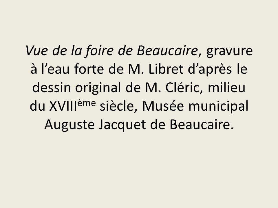 Vue de la foire de Beaucaire, gravure à leau forte de M. Libret daprès le dessin original de M. Cléric, milieu du XVIII ème siècle, Musée municipal Au