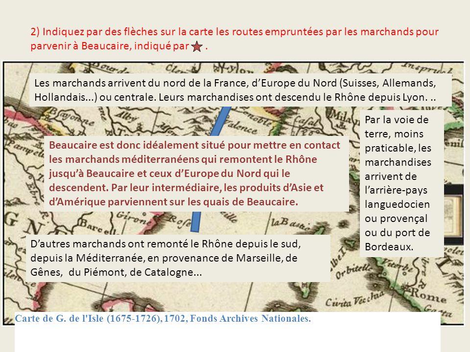 2) Indiquez par des flèches sur la carte les routes empruntées par les marchands pour parvenir à Beaucaire, indiqué par. Carte de G. de l'Isle (1675-1