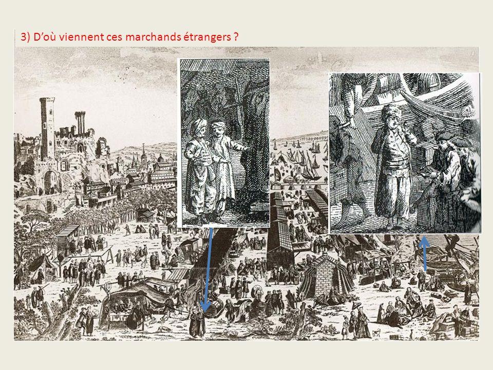 3) Doù viennent ces marchands étrangers ? Et celui-là ?