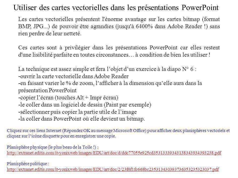 Utiliser des cartes vectorielles dans les présentations PowerPoint Les cartes vectorielles présentent l'énorme avantage sur les cartes bitmap (format