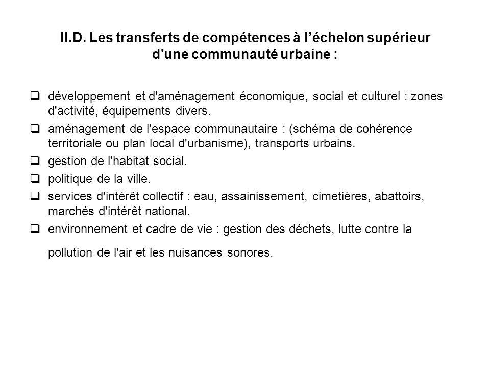 II.D. Les transferts de compétences à léchelon supérieur d'une communauté urbaine : développement et d'aménagement économique, social et culturel : zo
