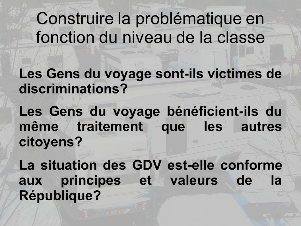 Construire la problématique en fonction du niveau de la classe Les Gens du voyage sont-ils victimes de discriminations.